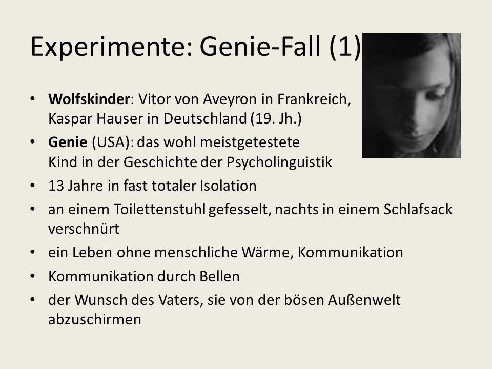 Experimente: Genie-Fall (1) Wolfskinder: Vitor von Aveyron in Frankreich, Kaspar Hauser in Deutschland (19. Jh.) Genie (USA): das wohl meistgetestete