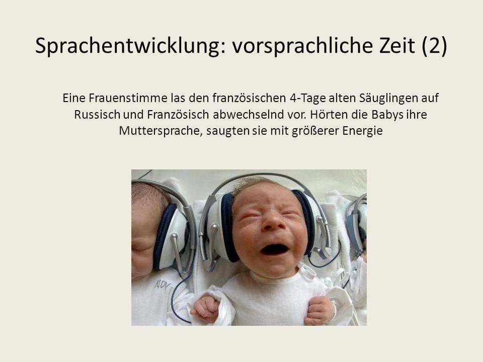 Sprachentwicklung: vorsprachliche Zeit (2) Eine Frauenstimme las den französischen 4-Tage alten Säuglingen auf Russisch und Französisch abwechselnd vo