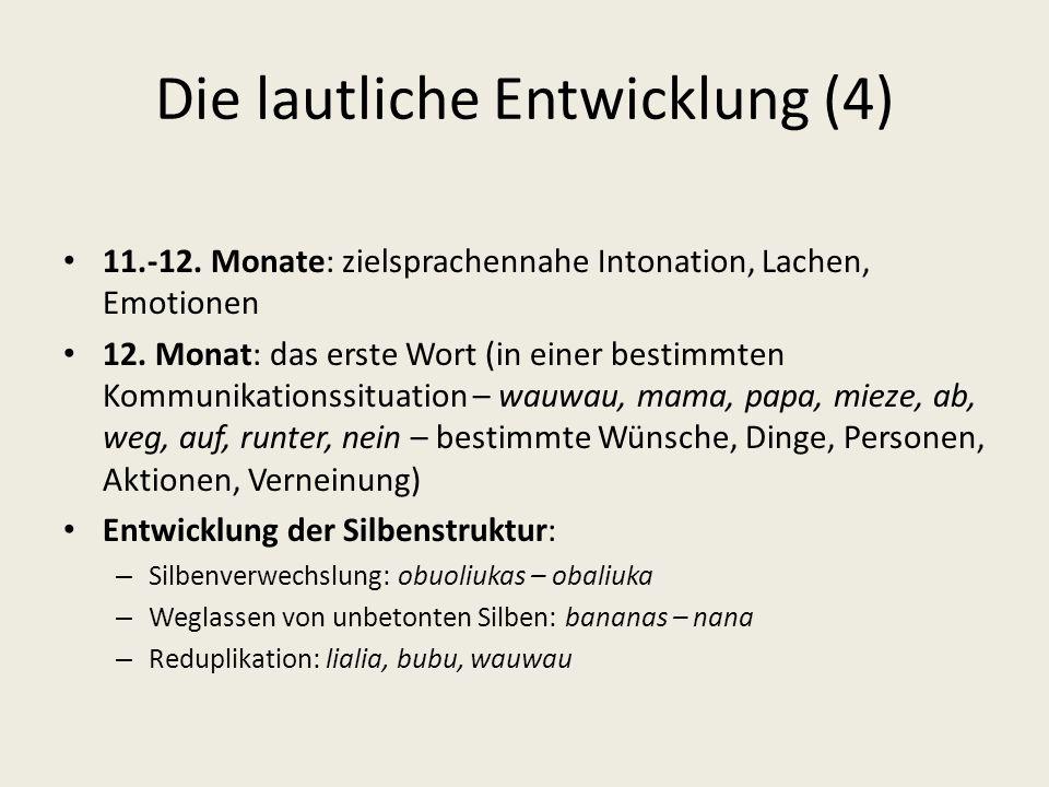 Die lautliche Entwicklung (4) 11.-12. Monate: zielsprachennahe Intonation, Lachen, Emotionen 12. Monat: das erste Wort (in einer bestimmten Kommunikat