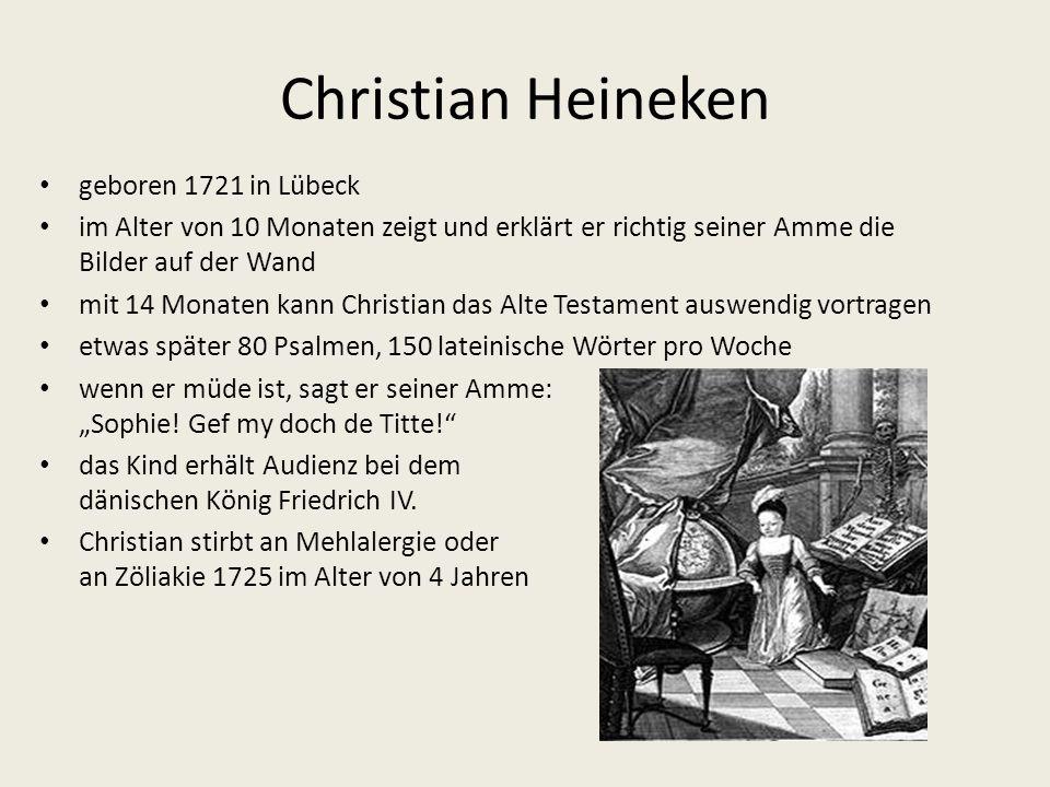 Christian Heineken geboren 1721 in Lübeck im Alter von 10 Monaten zeigt und erklärt er richtig seiner Amme die Bilder auf der Wand mit 14 Monaten kann