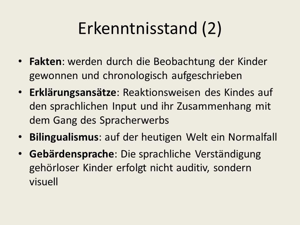 Erkenntnisstand (2) Fakten: werden durch die Beobachtung der Kinder gewonnen und chronologisch aufgeschrieben Erklärungsansätze: Reaktionsweisen des K