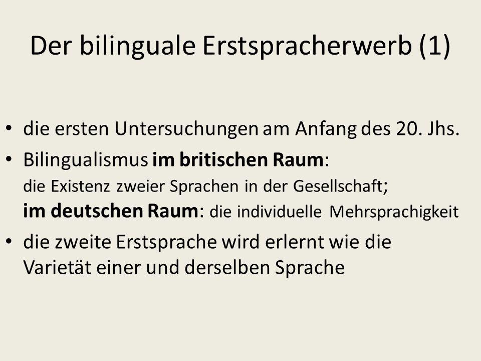Der bilinguale Erstspracherwerb (1) die ersten Untersuchungen am Anfang des 20. Jhs. Bilingualismus im britischen Raum: die Existenz zweier Sprachen i