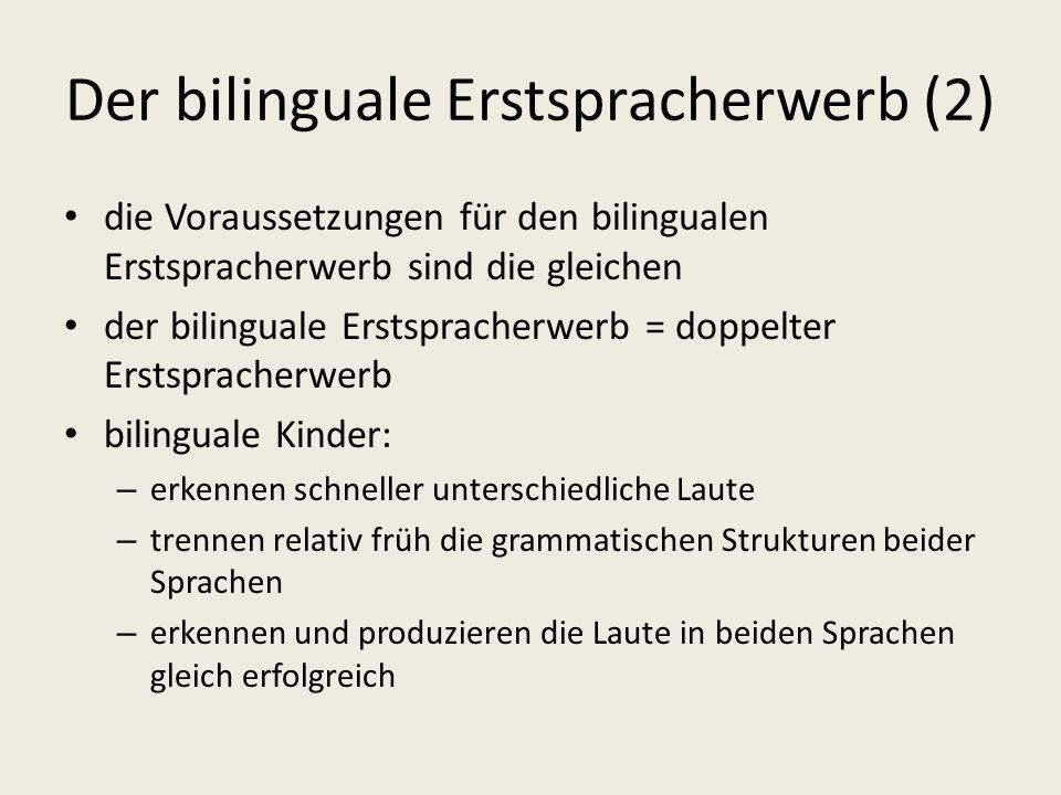 Der bilinguale Erstspracherwerb (2) die Voraussetzungen für den bilingualen Erstspracherwerb sind die gleichen der bilinguale Erstspracherwerb = doppe