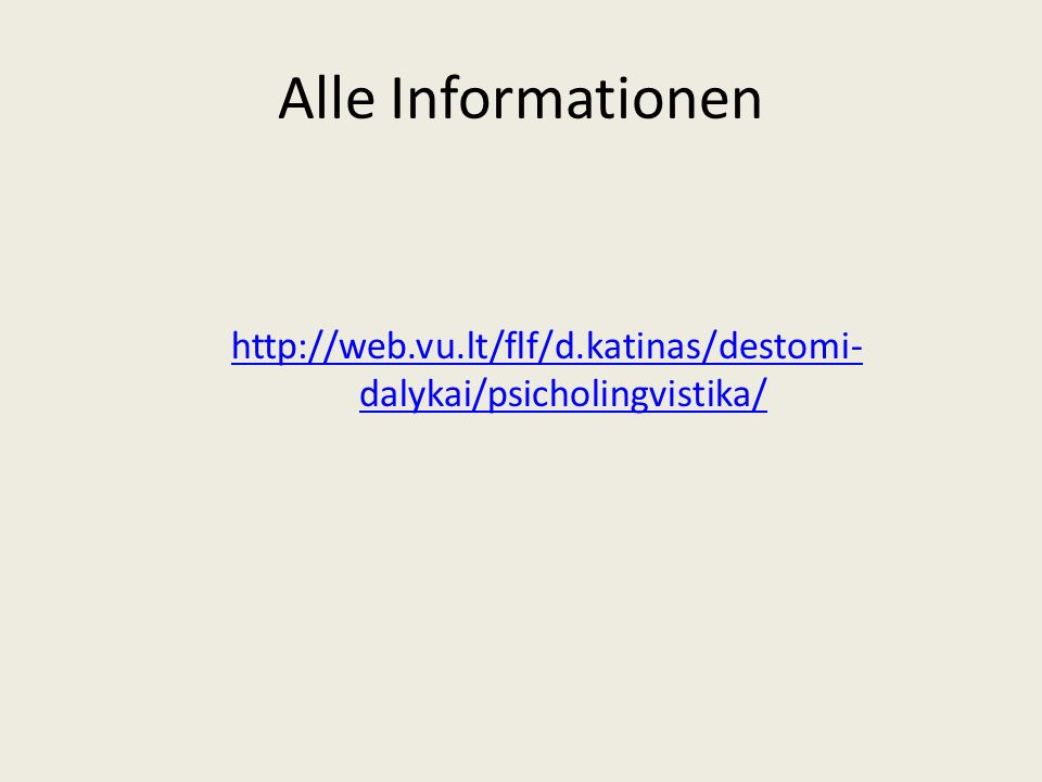 Alle Informationen http://web.vu.lt/flf/d.katinas/destomi- dalykai/psicholingvistika/