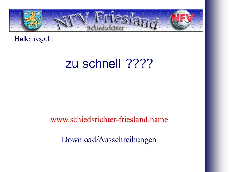 Hallenregeln zu schnell ???? www.schiedsrichter-friesland.name Download/Ausschreibungen