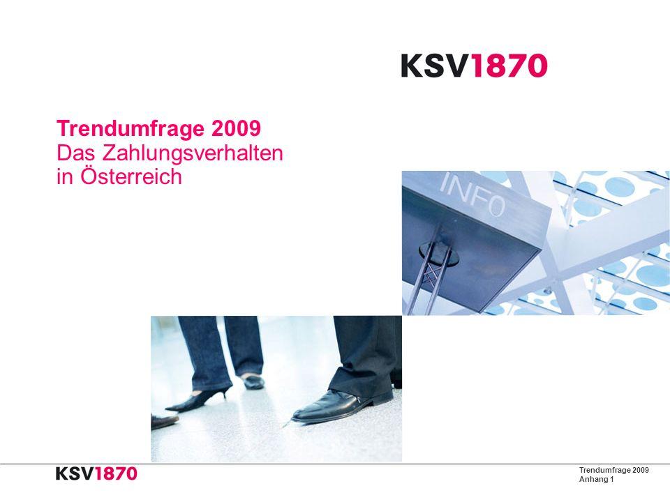 Trendumfrage 2009 Anhang 2 Trendumfrage 2009 Das Zahlungsverhalten in Österreich Zielgruppe: KSV-Mitglieder Versand: KSV-Newsletter Zeitpunkt: Juni 2009 Auswertung: ca.