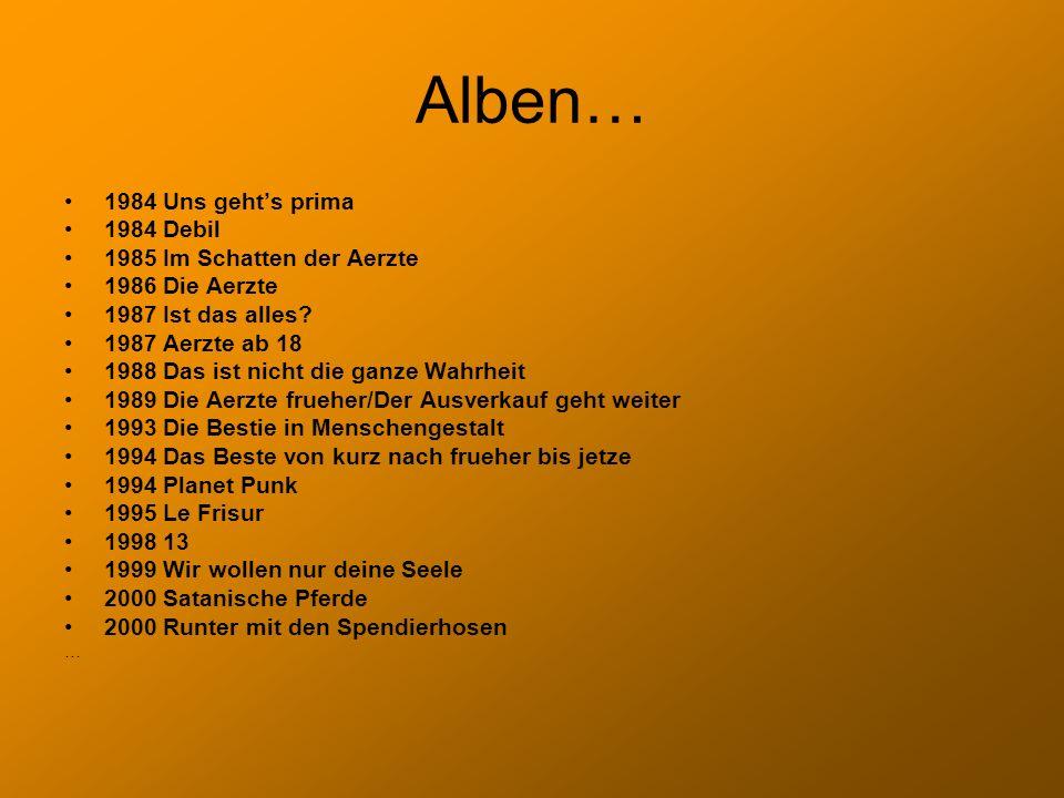 Alben… 1984 Uns gehts prima 1984 Debil 1985 Im Schatten der Aerzte 1986 Die Aerzte 1987 Ist das alles.