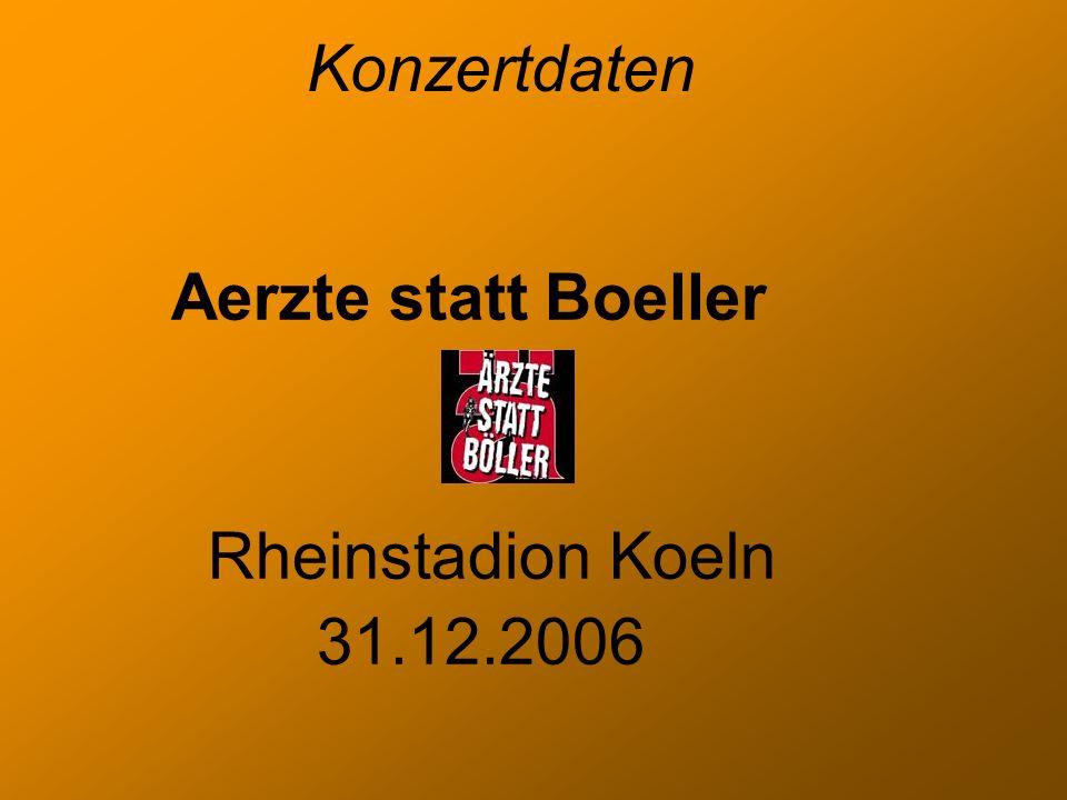 Konzertdaten Aerzte statt Boeller Rheinstadion Koeln 31.12.2006
