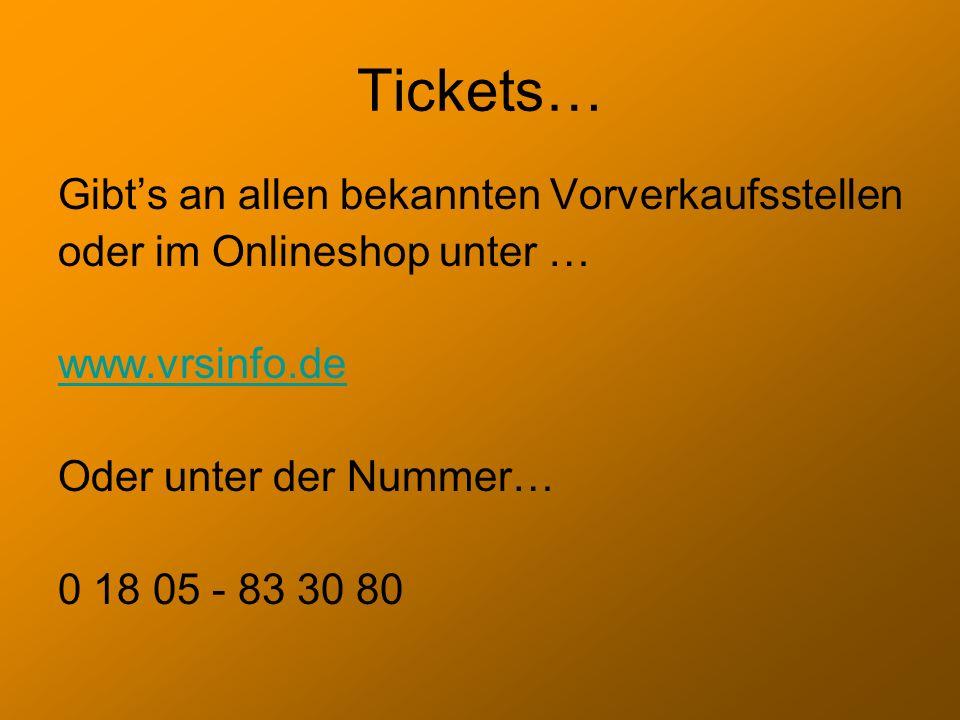 Tickets… Gibts an allen bekannten Vorverkaufsstellen oder im Onlineshop unter … www.vrsinfo.de Oder unter der Nummer… 0 18 05 - 83 30 80