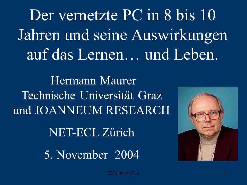 H.Maurer 20041 Der vernetzte PC in 8 bis 10 Jahren und seine Auswirkungen auf das Lernen… und Leben.