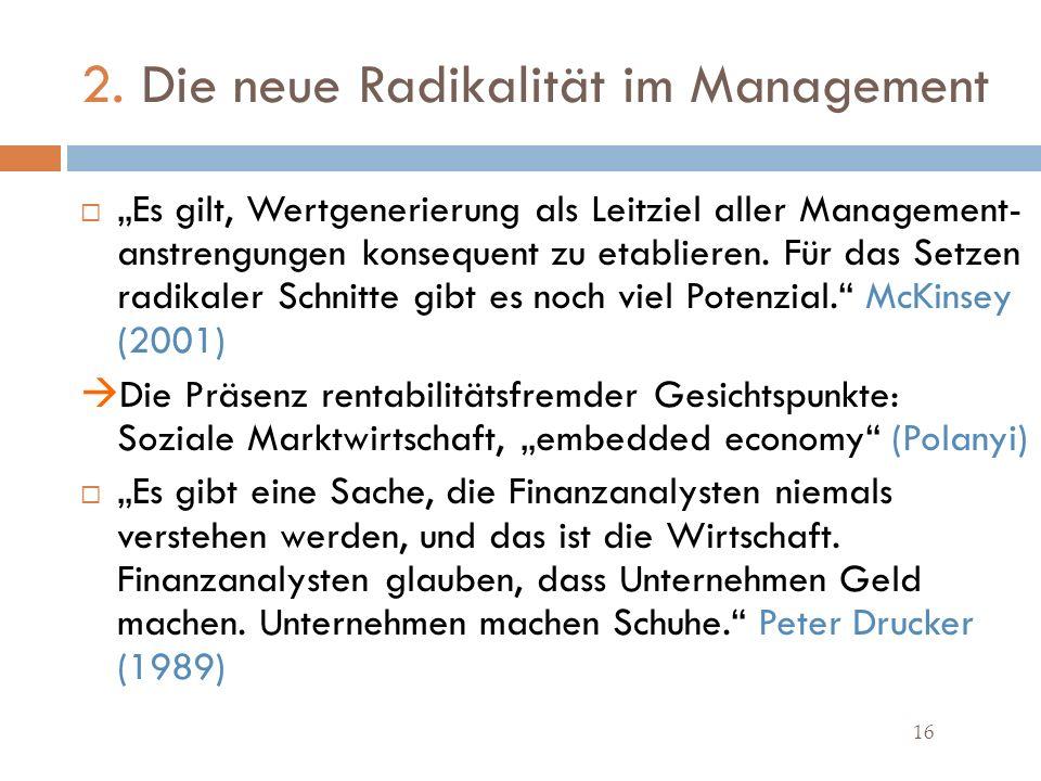2. Die neue Radikalität im Management 16 Es gilt, Wertgenerierung als Leitziel aller Management- anstrengungen konsequent zu etablieren. Für das Setze