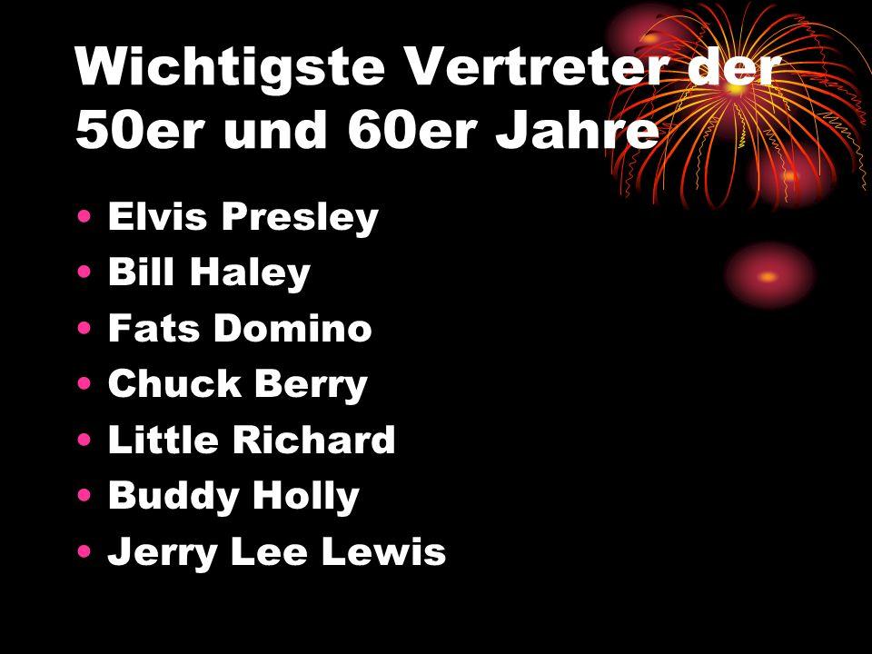 Wichtigste Vertreter der 50er und 60er Jahre Elvis Presley Bill Haley Fats Domino Chuck Berry Little Richard Buddy Holly Jerry Lee Lewis