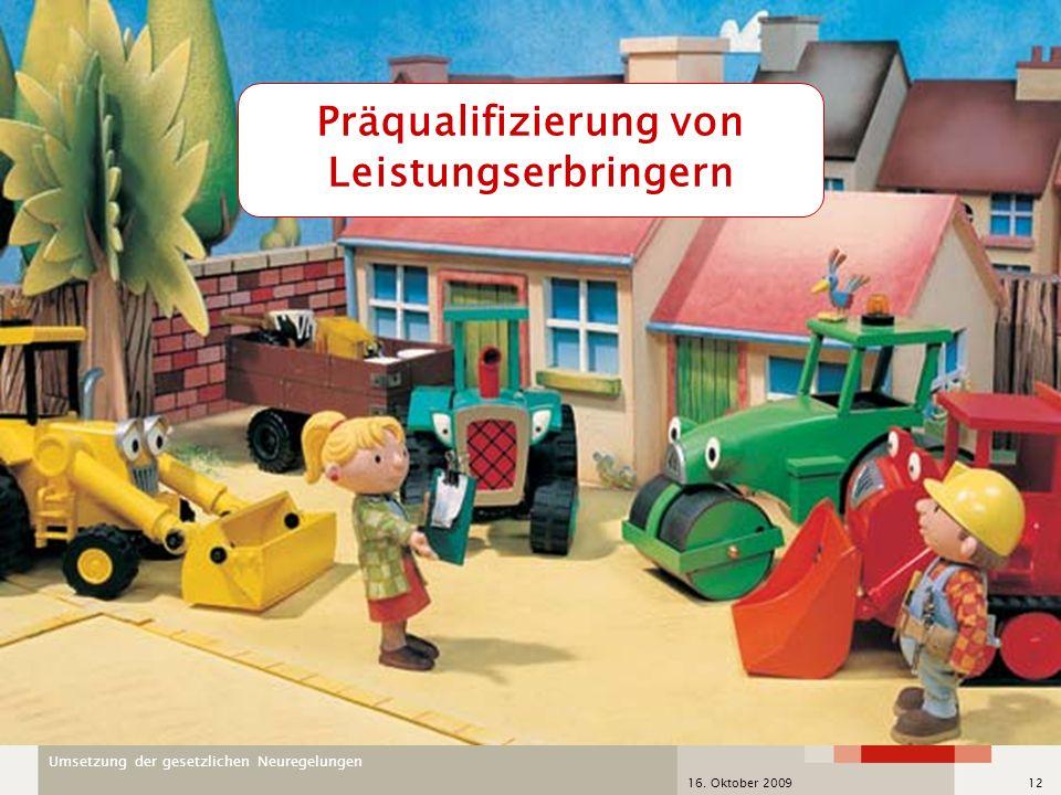 Umsetzung der gesetzlichen Neuregelungen 16. Oktober 200912 Präqualifizierung von Leistungserbringern