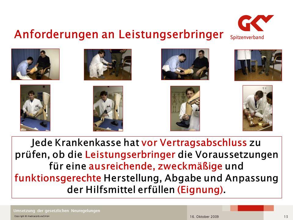 Umsetzung der gesetzlichen Neuregelungen 16. Oktober 200913 Anforderungen an Leistungserbringer Copyright © medicalpicture GmbH Jede Krankenkasse hat