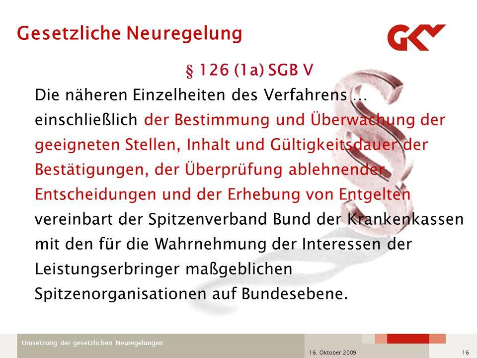 Umsetzung der gesetzlichen Neuregelungen 16. Oktober 200916 § 126 (1a) SGB V Die näheren Einzelheiten des Verfahrens … einschließlich der Bestimmung u