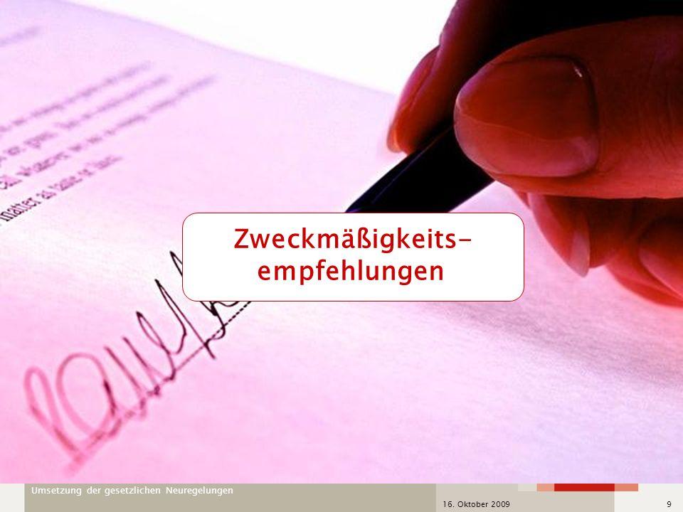 Umsetzung der gesetzlichen Neuregelungen 16. Oktober 20099 Zweckmäßigkeits- empfehlungen
