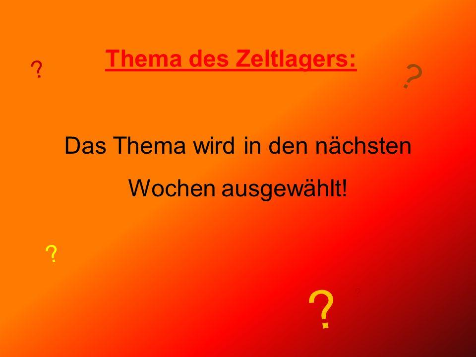 Thema des Zeltlagers: Das Thema wird in den nächsten Wochen ausgewählt! ? ? ? ? ?