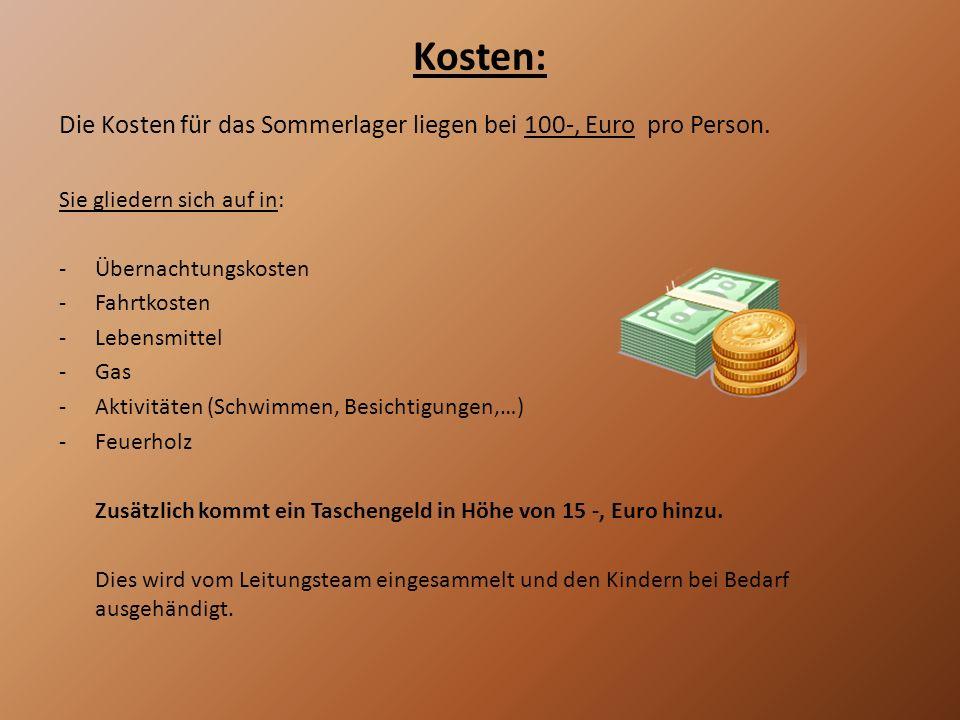 Kosten: Die Kosten für das Sommerlager liegen bei 100-, Euro pro Person. Sie gliedern sich auf in: -Übernachtungskosten -Fahrtkosten -Lebensmittel -Ga