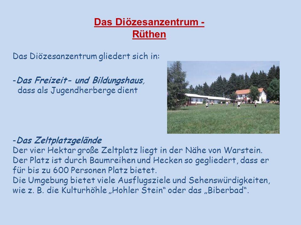 Das Diözesanzentrum - Rüthen Das Diözesanzentrum gliedert sich in: -Das Freizeit- und Bildungshaus, dass als Jugendherberge dient -Das Zeltplatzgeländ