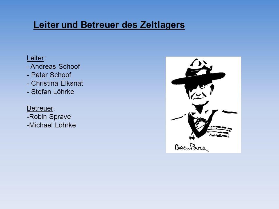 Leiter und Betreuer des Zeltlagers Leiter: - Andreas Schoof - Peter Schoof - Christina Elksnat - Stefan Löhrke Betreuer: -Robin Sprave -Michael Löhrke