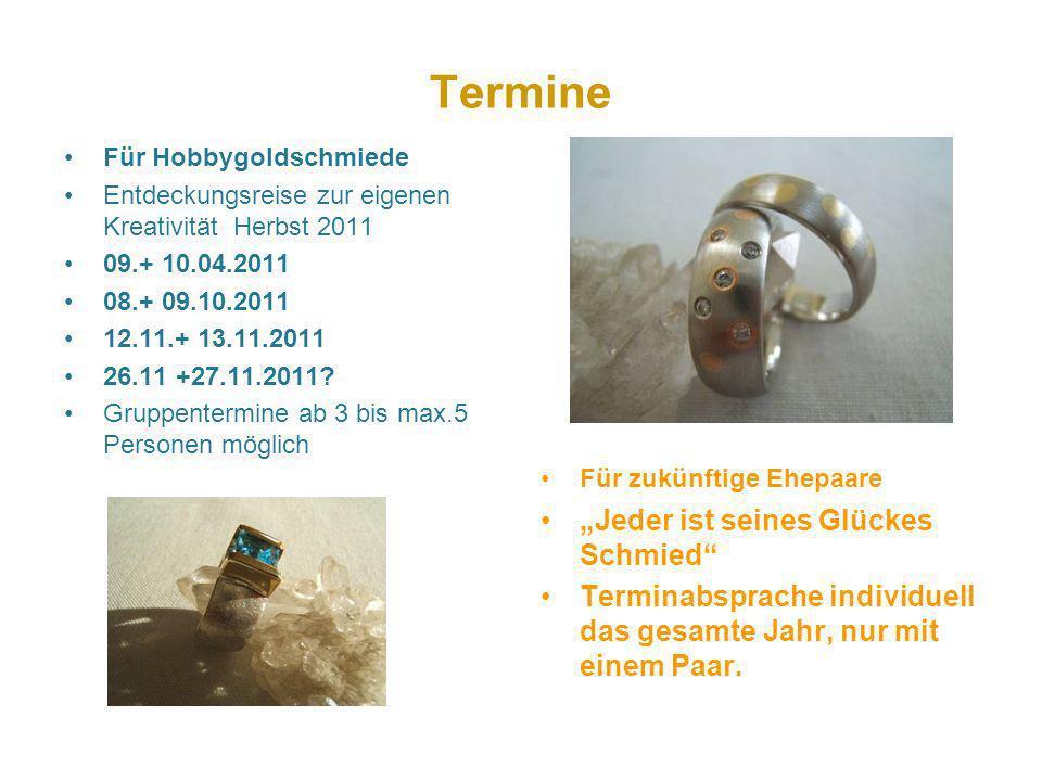 Termine Für Hobbygoldschmiede Entdeckungsreise zur eigenen Kreativität Herbst 2011 09.+ 10.04.2011 08.+ 09.10.2011 12.11.+ 13.11.2011 26.11 +27.11.201