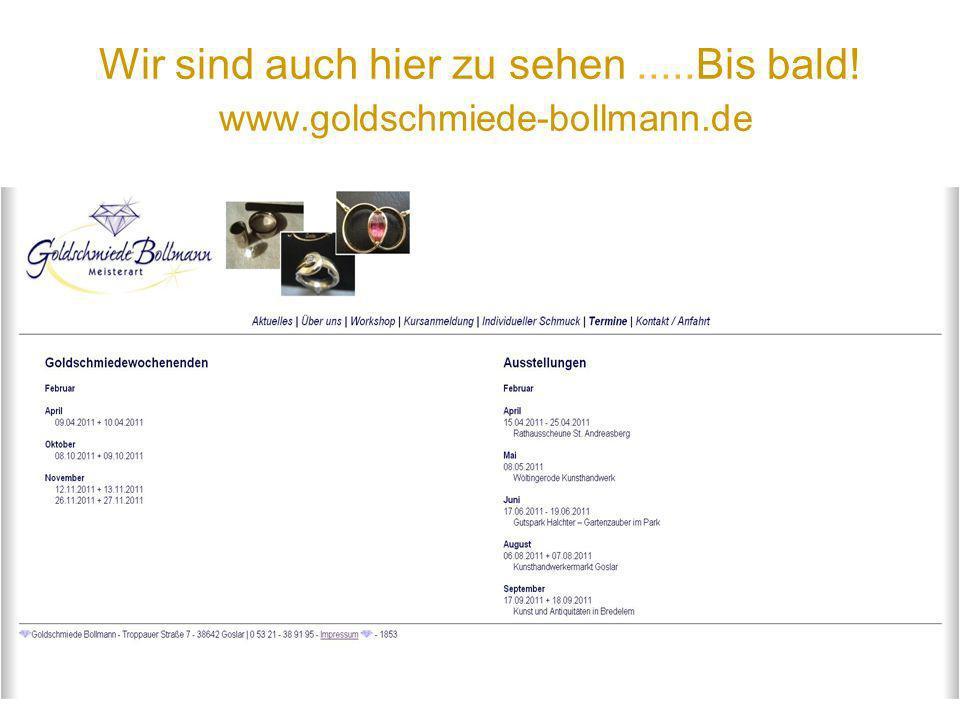 Wir sind auch hier zu sehen.....Bis bald! www.goldschmiede-bollmann.de
