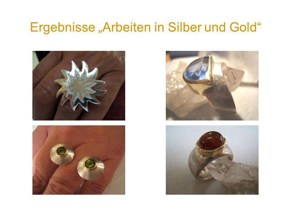 Ergebnisse Arbeiten in Silber und Gold