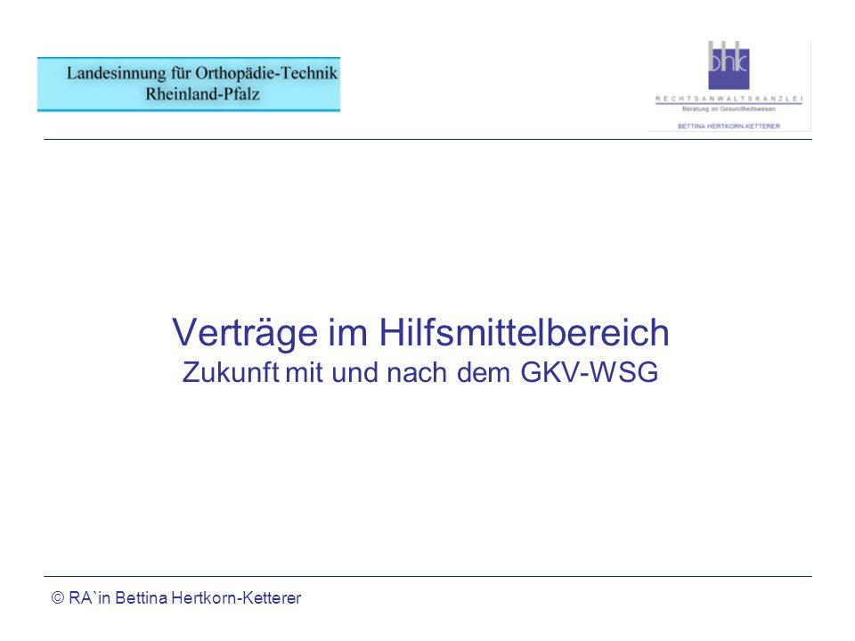 © RA`in Bettina Hertkorn-Ketterer Verträge im Hilfsmittelbereich Zukunft mit und nach dem GKV-WSG