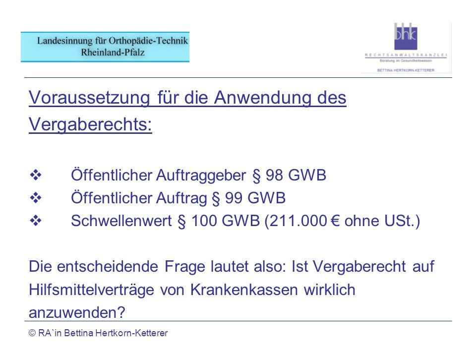 © RA`in Bettina Hertkorn-Ketterer Voraussetzung für die Anwendung des Vergaberechts: Öffentlicher Auftraggeber § 98 GWB Öffentlicher Auftrag § 99 GWB