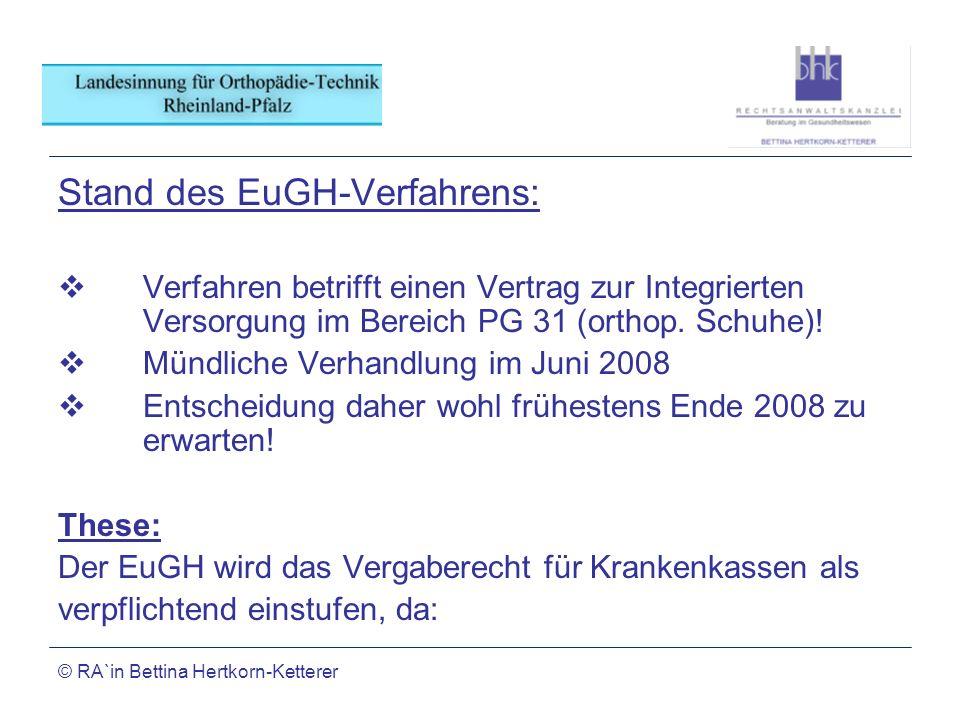 © RA`in Bettina Hertkorn-Ketterer Stand des EuGH-Verfahrens: Verfahren betrifft einen Vertrag zur Integrierten Versorgung im Bereich PG 31 (orthop. Sc