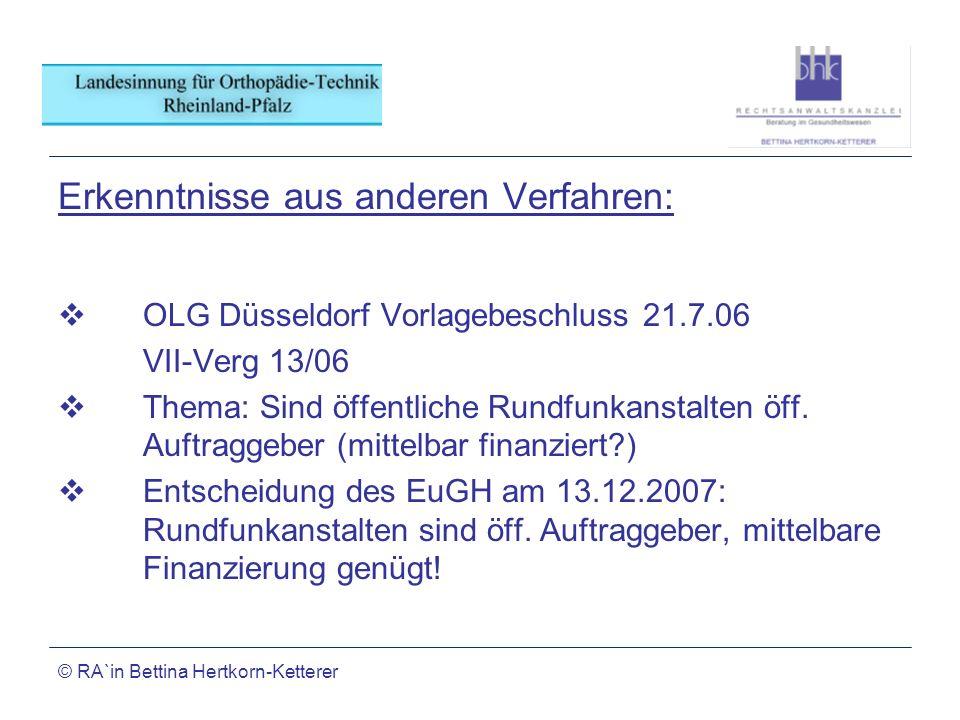 © RA`in Bettina Hertkorn-Ketterer Erkenntnisse aus anderen Verfahren: OLG Düsseldorf Vorlagebeschluss 21.7.06 VII-Verg 13/06 Thema: Sind öffentliche R