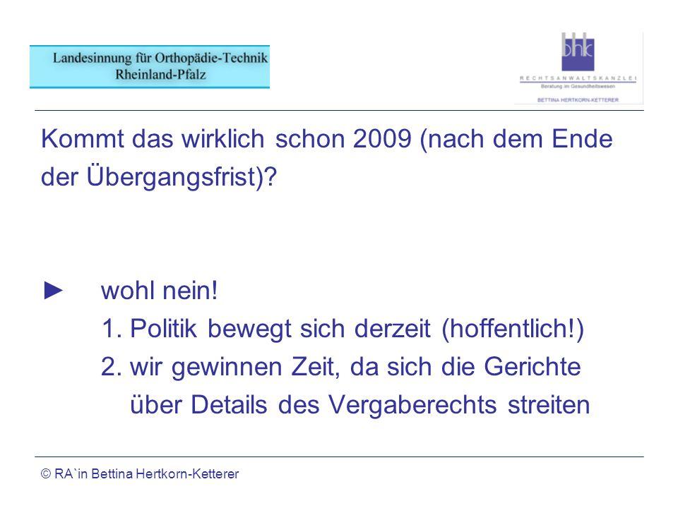 © RA`in Bettina Hertkorn-Ketterer Kommt das wirklich schon 2009 (nach dem Ende der Übergangsfrist)? wohl nein! 1. Politik bewegt sich derzeit (hoffent