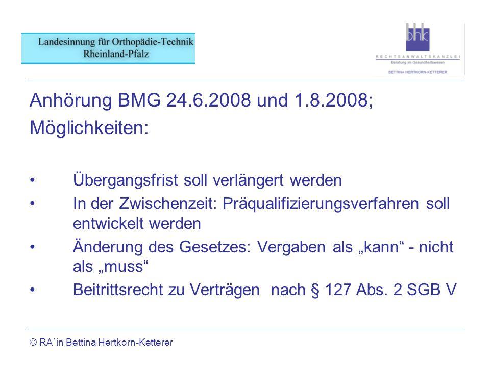 © RA`in Bettina Hertkorn-Ketterer Anhörung BMG 24.6.2008 und 1.8.2008; Möglichkeiten: Übergangsfrist soll verlängert werden In der Zwischenzeit: Präqu
