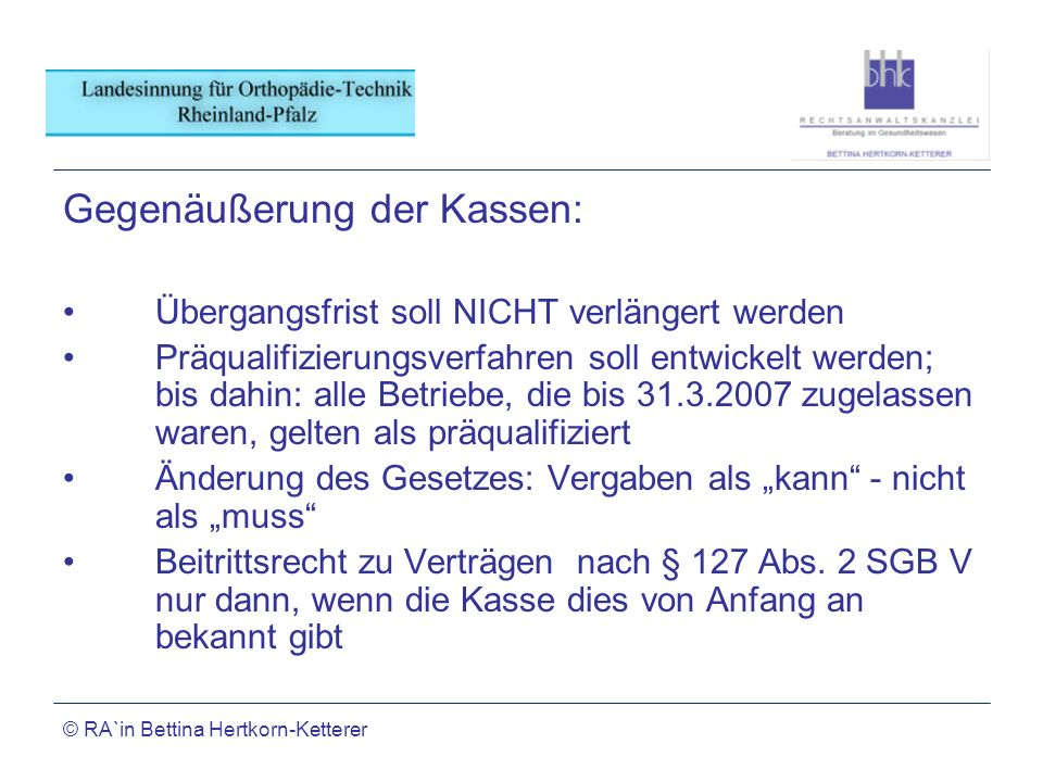 © RA`in Bettina Hertkorn-Ketterer Gegenäußerung der Kassen: Übergangsfrist soll NICHT verlängert werden Präqualifizierungsverfahren soll entwickelt we