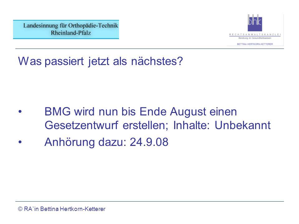 © RA`in Bettina Hertkorn-Ketterer Was passiert jetzt als nächstes? BMG wird nun bis Ende August einen Gesetzentwurf erstellen; Inhalte: Unbekannt Anhö