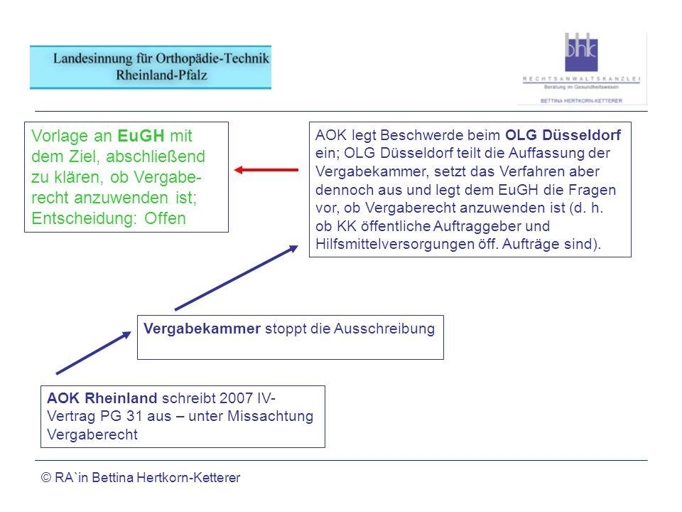 © RA`in Bettina Hertkorn-Ketterer AOK Rheinland schreibt 2007 IV- Vertrag PG 31 aus – unter Missachtung Vergaberecht Vergabekammer stoppt die Ausschre