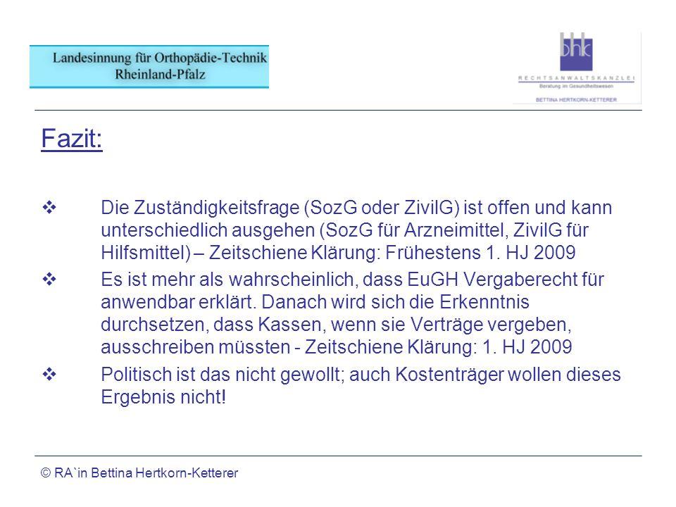 © RA`in Bettina Hertkorn-Ketterer Fazit: Die Zuständigkeitsfrage (SozG oder ZivilG) ist offen und kann unterschiedlich ausgehen (SozG für Arzneimittel