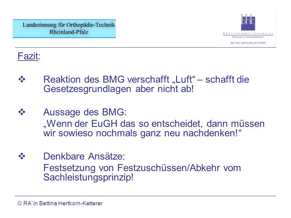 © RA`in Bettina Hertkorn-Ketterer Fazit: Reaktion des BMG verschafft Luft – schafft die Gesetzesgrundlagen aber nicht ab! Aussage des BMG: Wenn der Eu