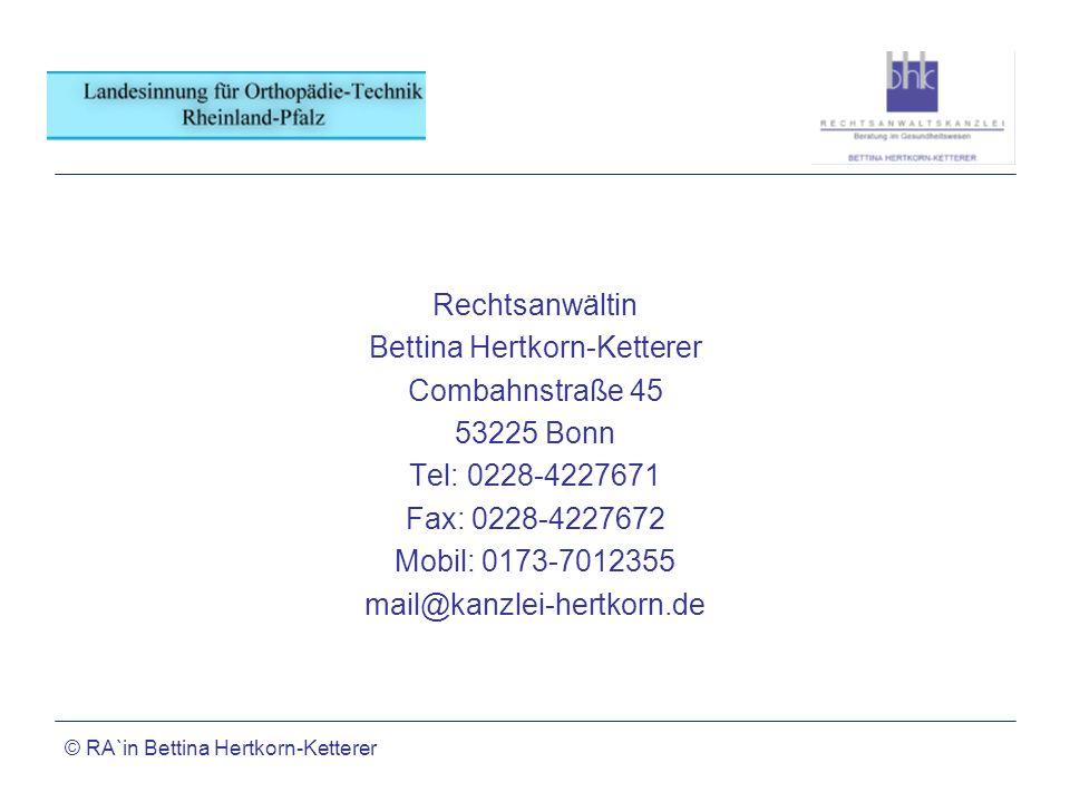 © RA`in Bettina Hertkorn-Ketterer Rechtsanwältin Bettina Hertkorn-Ketterer Combahnstraße 45 53225 Bonn Tel: 0228-4227671 Fax: 0228-4227672 Mobil: 0173