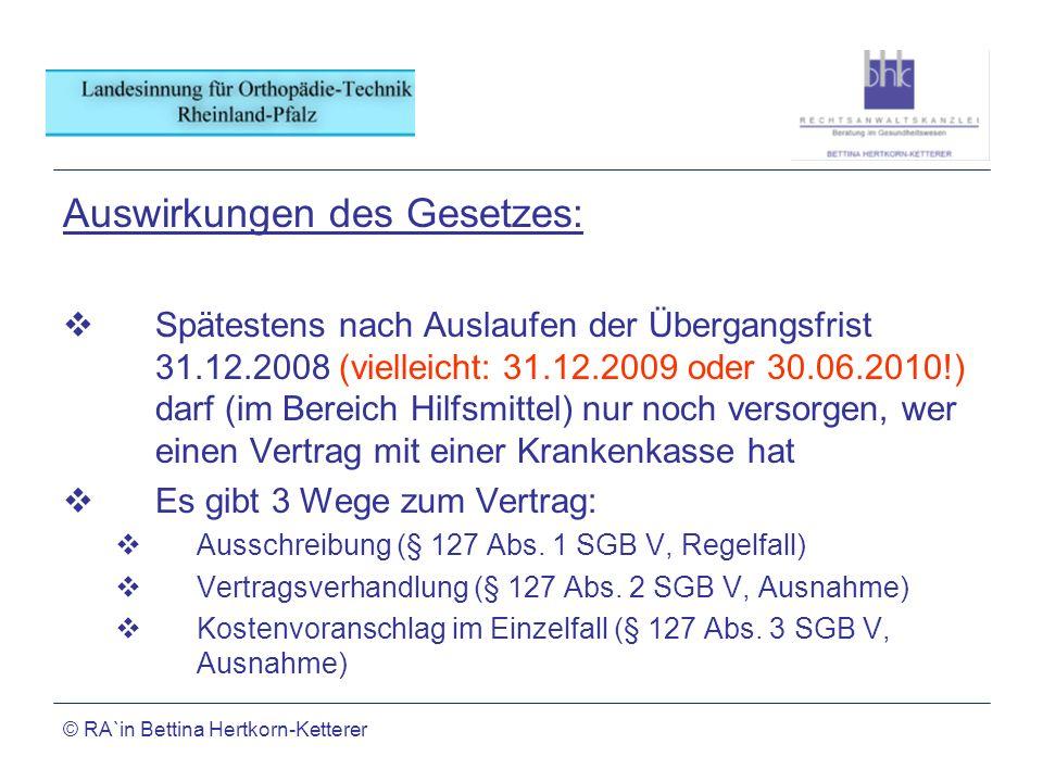 © RA`in Bettina Hertkorn-Ketterer Auswirkungen des Gesetzes: Spätestens nach Auslaufen der Übergangsfrist 31.12.2008 (vielleicht: 31.12.2009 oder 30.0