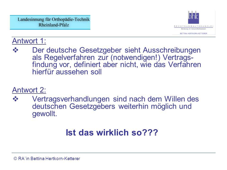 © RA`in Bettina Hertkorn-Ketterer Antwort 1: Der deutsche Gesetzgeber sieht Ausschreibungen als Regelverfahren zur (notwendigen!) Vertrags- findung vo