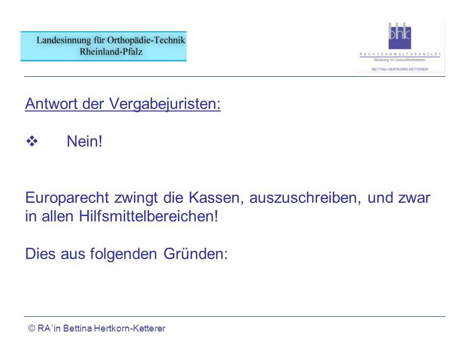© RA`in Bettina Hertkorn-Ketterer Antwort der Vergabejuristen: Nein! Europarecht zwingt die Kassen, auszuschreiben, und zwar in allen Hilfsmittelberei