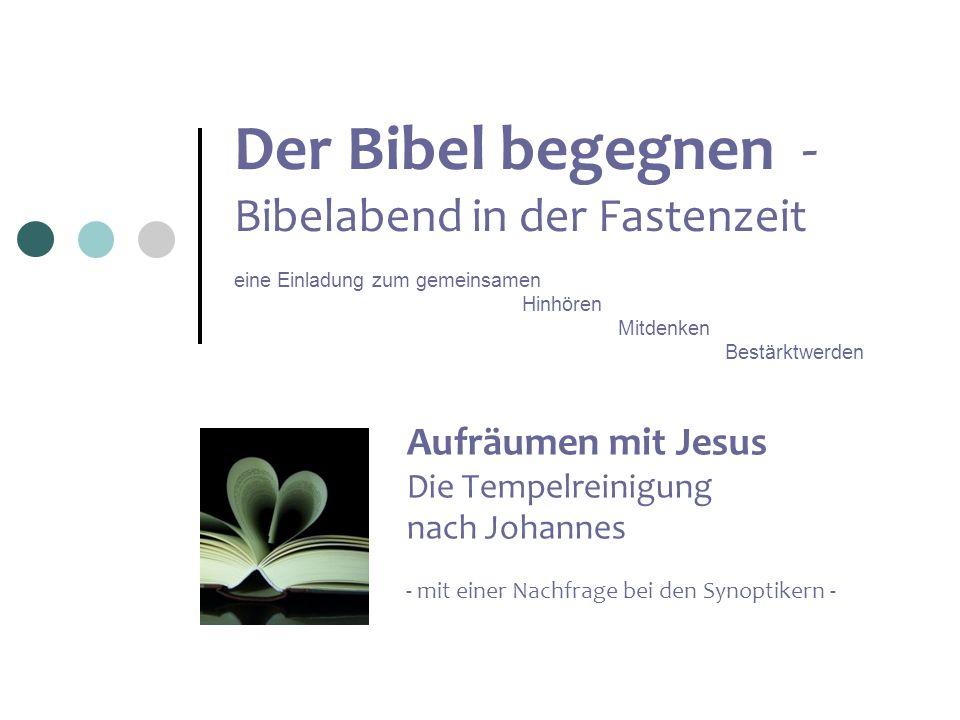 Der Bibel begegnen - Bibelabend in der Fastenzeit eine Einladung zum gemeinsamen Hinhören Mitdenken Bestärktwerden Aufräumen mit Jesus Die Tempelreini