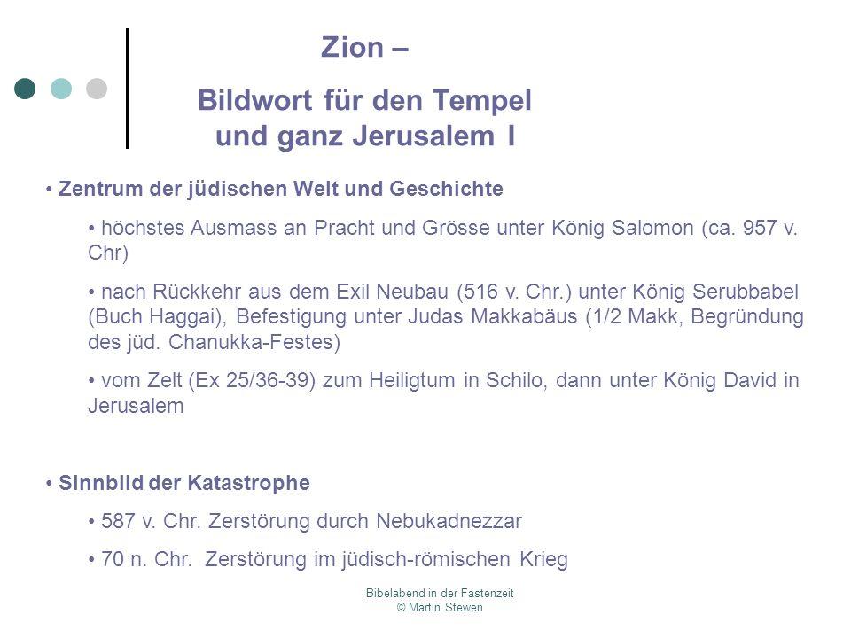 Bibelabend in der Fastenzeit © Martin Stewen Zentrum der jüdischen Welt und Geschichte höchstes Ausmass an Pracht und Grösse unter König Salomon (ca.