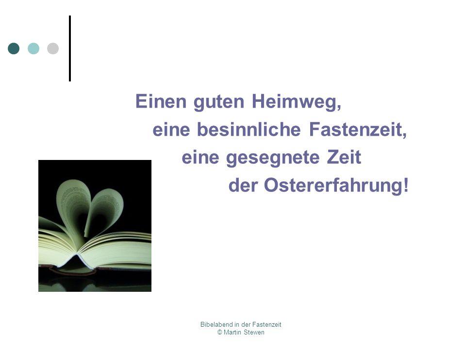 Bibelabend in der Fastenzeit © Martin Stewen Einen guten Heimweg, eine besinnliche Fastenzeit, eine gesegnete Zeit der Ostererfahrung!