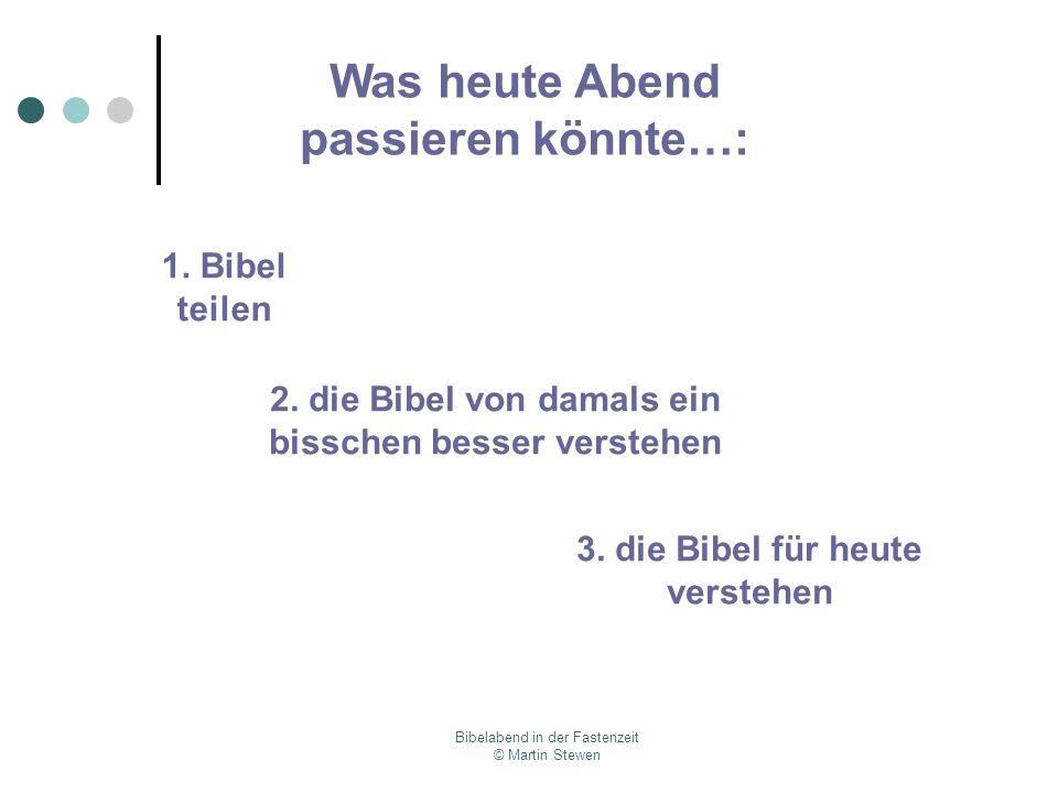 Bibelabend in der Fastenzeit © Martin Stewen Was heute Abend passieren könnte…: 1. Bibel teilen 2. die Bibel von damals ein bisschen besser verstehen