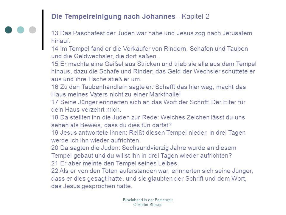 Die Tempelreinigung nach Johannes - Kapitel 2 13 Das Paschafest der Juden war nahe und Jesus zog nach Jerusalem hinauf. 14 Im Tempel fand er die Verkä
