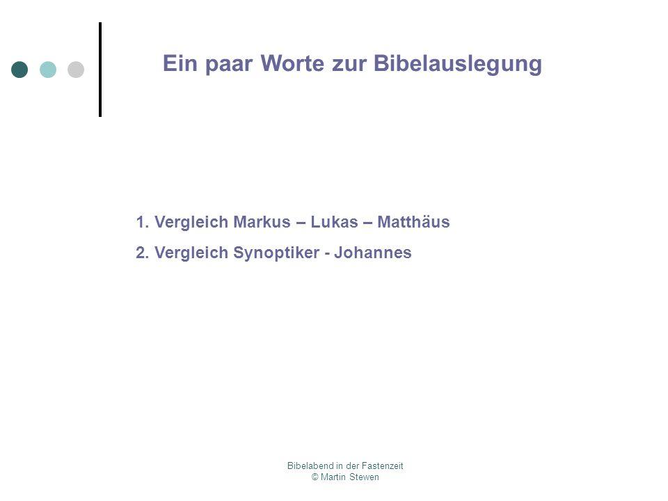 Bibelabend in der Fastenzeit © Martin Stewen Ein paar Worte zur Bibelauslegung 1. Vergleich Markus – Lukas – Matthäus 2. Vergleich Synoptiker - Johann