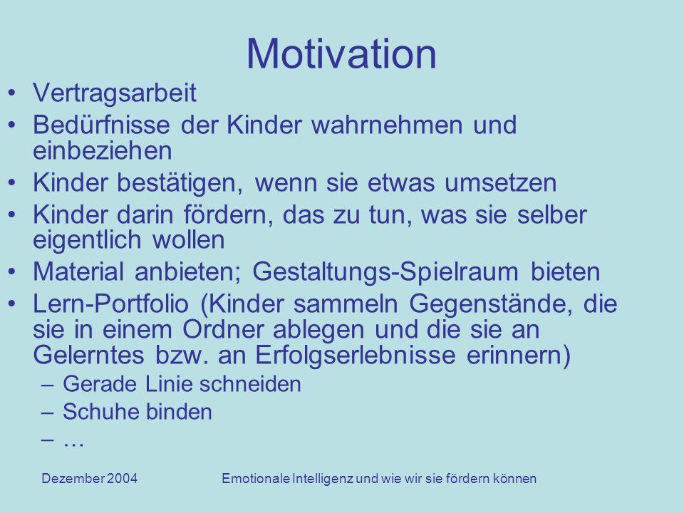Dezember 2004Emotionale Intelligenz und wie wir sie fördern können Motivation Vertragsarbeit Bedürfnisse der Kinder wahrnehmen und einbeziehen Kinder