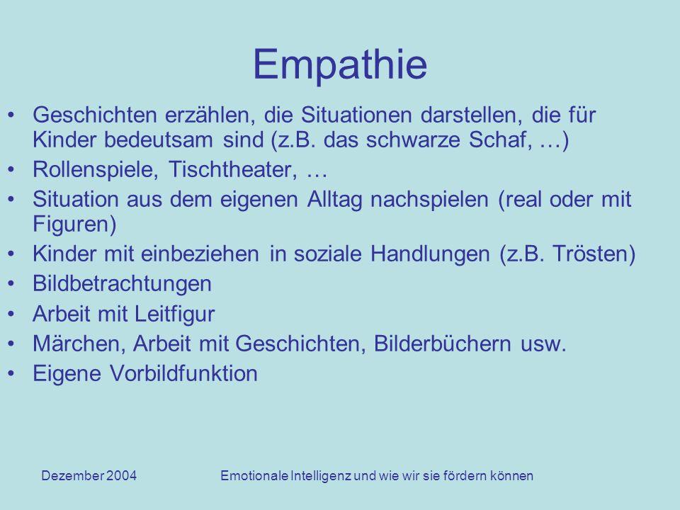 Dezember 2004Emotionale Intelligenz und wie wir sie fördern können Empathie Geschichten erzählen, die Situationen darstellen, die für Kinder bedeutsam sind (z.B.